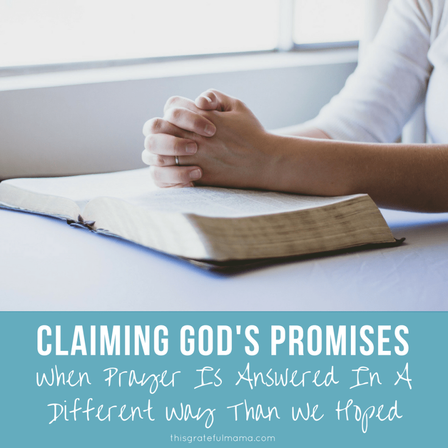 Claiming God's Promises When Prayer Is Answered In A Different Way Than We Hoped | thisgratefulmama.com #prayer #faith #christian #God #Promises #Grow #parenting #kids #moms #disappointment #hope #Godspromises