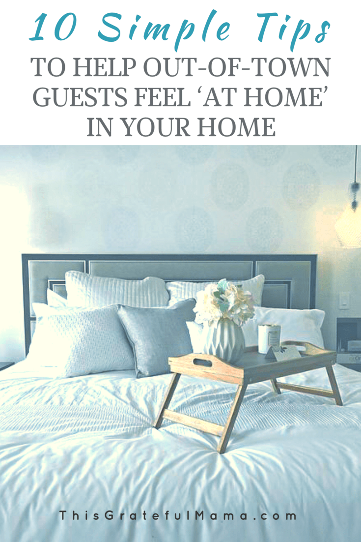 10 Simple Tips To Help Out-Of-Town Guests Feel 'At Home' In Your Home | thisgratefulmama.com. #hospitality #host #tips #guests #outoftown #guestroom #thisgratefulmama #visitors