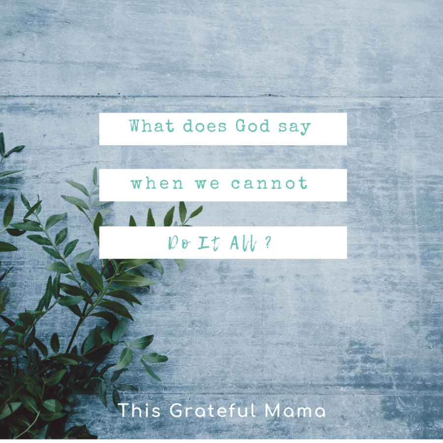 What God says when we cannot do it all | thisgratefulmama.com - God doesn't turn away when we cannot do everything well. As women we fill many roles. #Christian #Moms #Motherhood #momlife #parenting #Mommy #God #Truth #Scripture #AllTheThings