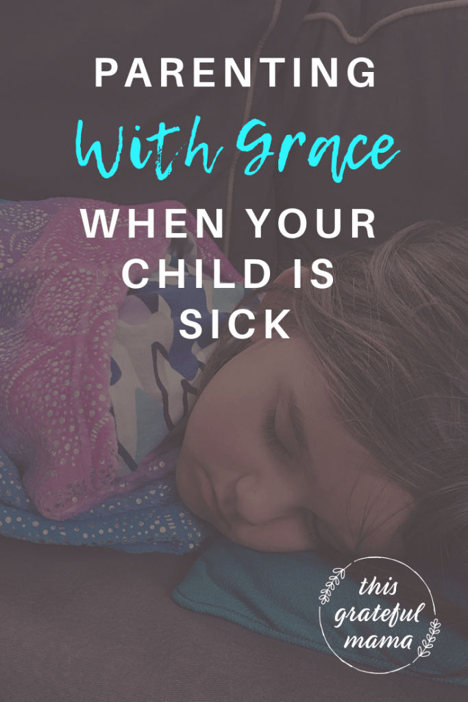 Parenting with Grace When Your Child Is Sick | ThisGratefulMama.com #parenting #motherhood #grace #momlife #sickkids