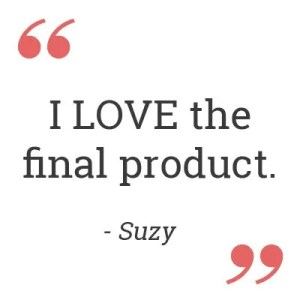 I LOVE the final product. – Suzy