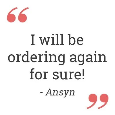 I will be ordering again for sure! - Ansyn