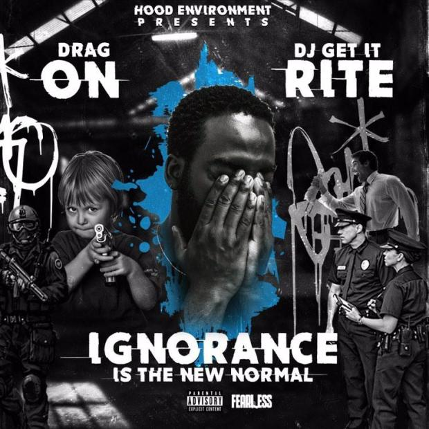 "Drag-On – ""Ignorance Is The New Normal"" – Mixtape!"