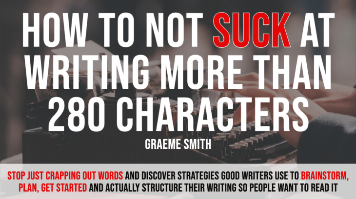 How to Not Suck at Writing More than 280 Characters by Graeme Smith