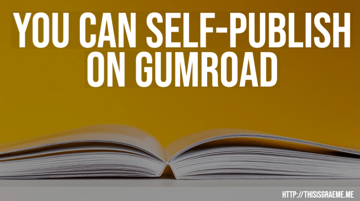 How To Self-Publish Your Book on Gumroad: 7 Things To Do That Are So Easy They're Ridiculous by Graeme Smith