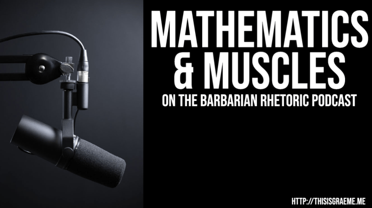 Mathematics And Muscles: 2 Crazy Kiwis On The Barbarian Rhetoric Podcast. Talking about mathematics, agency and how to get strong fast with Damon Whitten, Graeme Smith and Nate