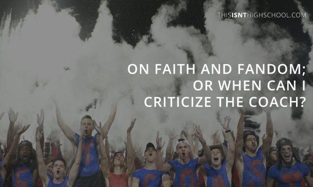 On faith and fandom; or when can I criticize the coach?