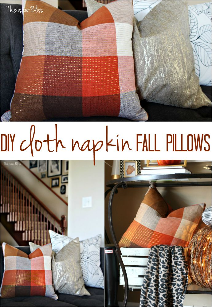 DIY cloth napkin pillows adding fall touches fall inspiration fall decor This is our Bliss