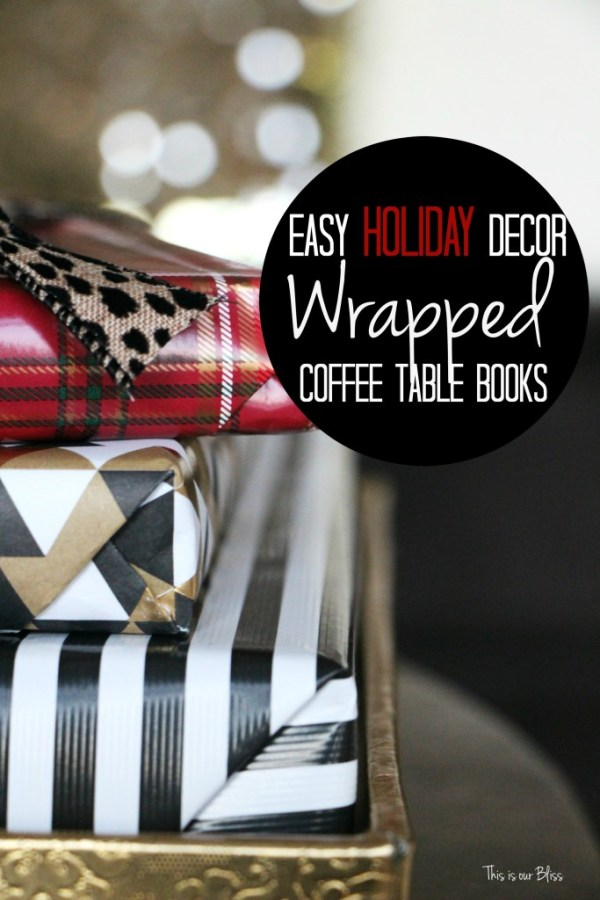 easy holiday decor - easy holiday decorating - wrapped coffee table books - this is our bliss