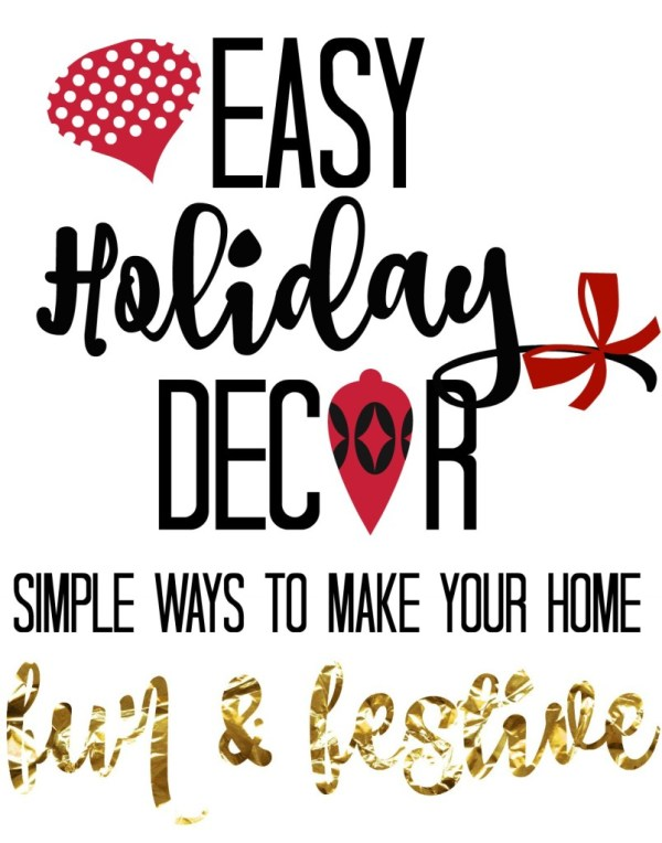 easy holiday decor - simple ways to make your home fun & festive