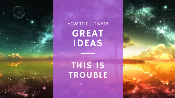 cultivate great ideas