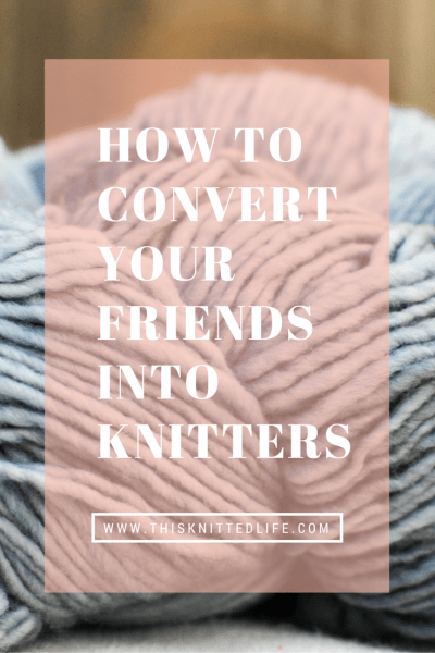 Want your friends to be as obsessed with knitting as you are? Here's everything you need to know to turn your friends into fanatical knitters.