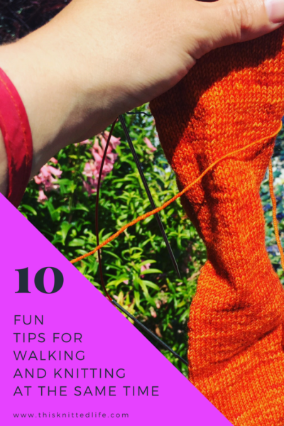 ten tips for walking while knitting that will up your knitting game