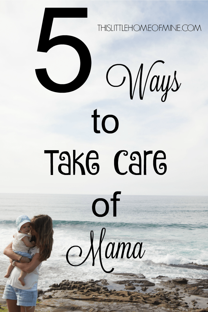 5 Ways to Take Care of Mama by This Little Home of Mine