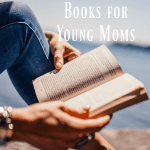 5 Encouraging Books Every Young Mom Should Read