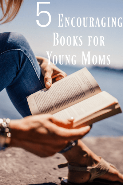 5 Encouraging Books Every Young Mom Should Read by This Little Home of Mine