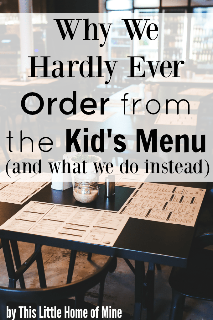 Why We Hardly Ever Order from the Kid's Menu by This Little Home of Mine