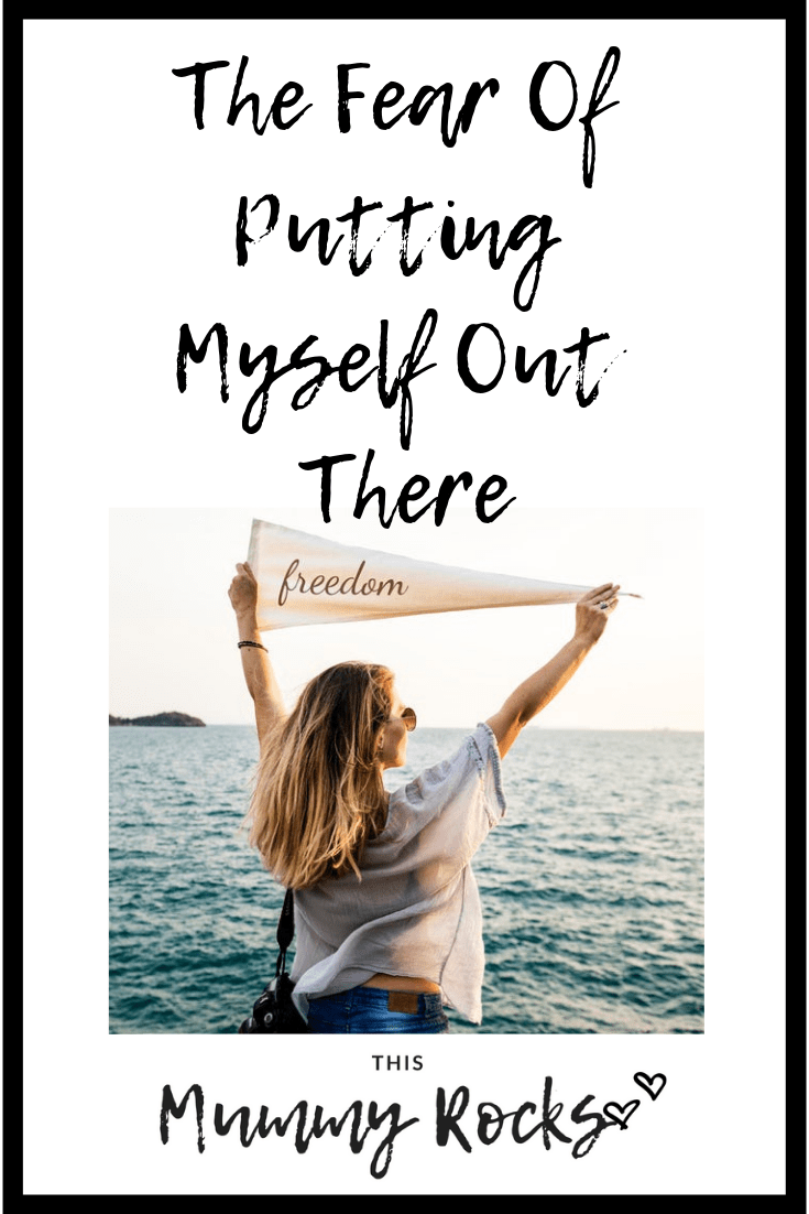 The Fear Of Putting Myself Out There