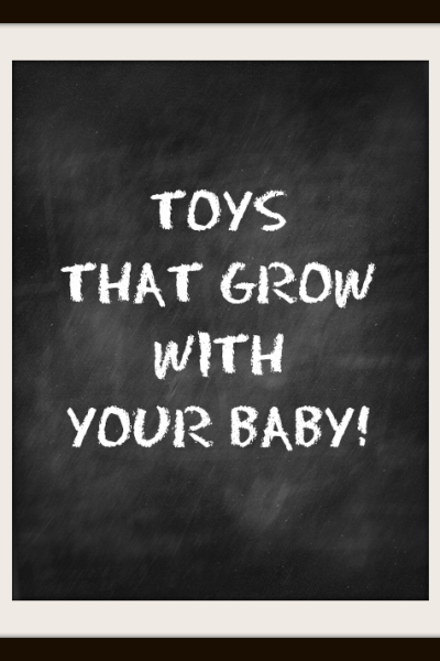 Toys that Grow With Your Baby!