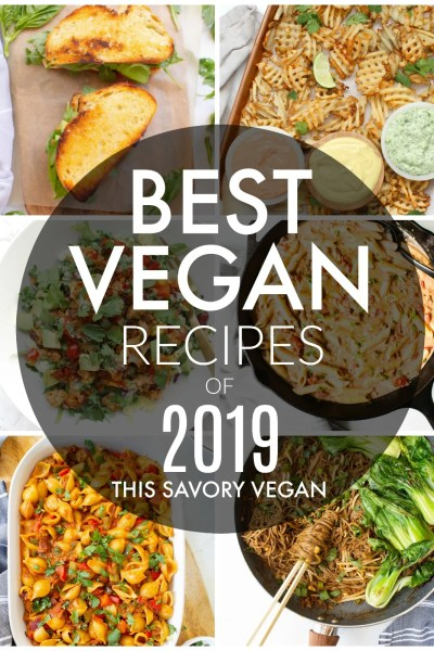 This is a round-up of the best vegan recipes of 2019   ThisSavoryVegan.com #thissavoryvegan #veganreciperoundup
