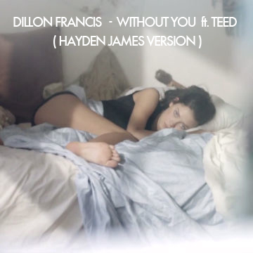 Dillon Francis - Without You ft. T.E.E.D (Hayden James Version) : [Free Download]