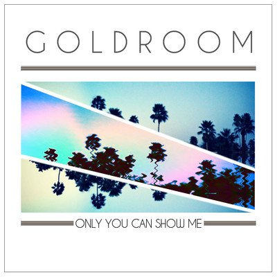 Goldroom - Only You Can Show Me ft. Mereki Beach (The Knocks Remix) : Nu-Disco / House [Free Download]