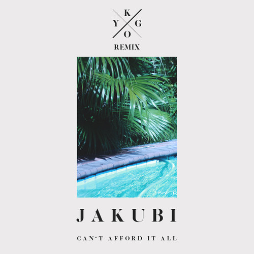 Jakubi - Can't Afford It All (Kygo Remix) : Must Hear Chill