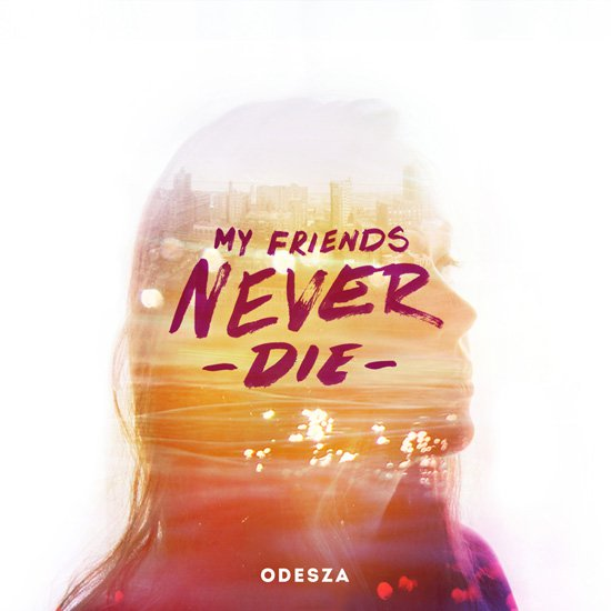 ODESZA - My Friends Never Die EP : Must Hear Downtempo / Chill - Trap / Dance EP [Free Download]