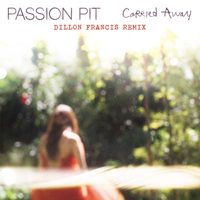 Passion Pit - Carried Away (Dillon Francis Remix) : Indie / Moombahton Remix