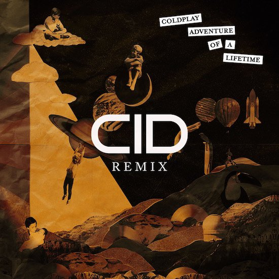 [PREMIERE] Coldplay - Adventure Of A Lifetime (CID Remix) : Refreshing House Remix [Free Download]