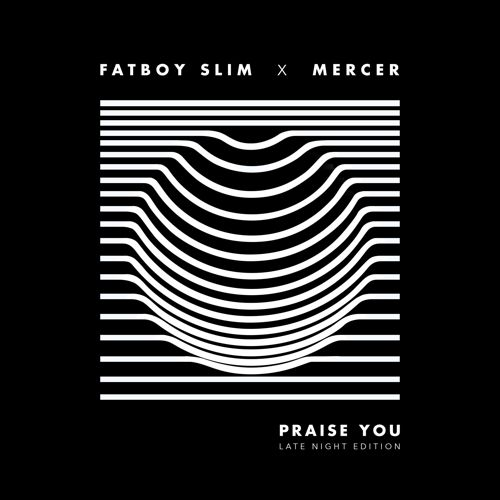 [PREMIERE] Fatboy Slim X Mercer - Praise You (Late Night Edition) : Massive Electro House Remix [Free Download]