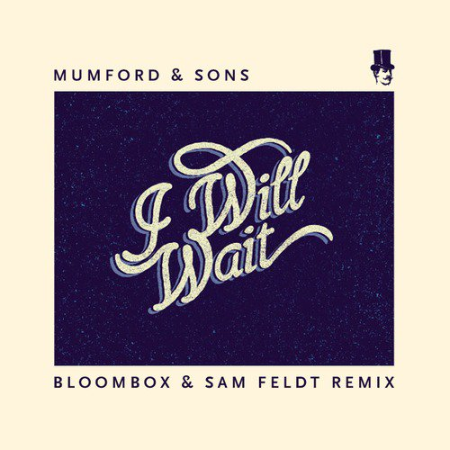 [PREMIERE] Mumford and Sons - I Will Wait (Bloombox & Sam Feldt Remix): Extra Smooth Deep House [Free Download]