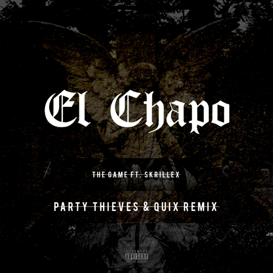 [Premiere] Skrillex X The Game - El Chapo (Party Thieves & Quix Remix) : Heavy Trap Remix [Free Download]