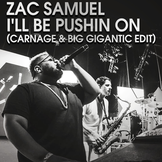 [PREMIERE] Zac Samuel - Ill Be Pushin On (Carnage & Big Gigantic Edit) : Unexpected House Collaboration [Free Download]