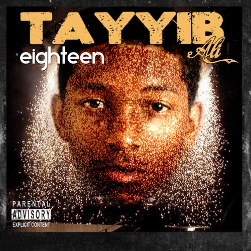Tayyib Ali - Eighteen: Real Sick Exclusive Hip-Hop Mixtape