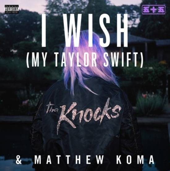The Knocks & Matthew Koma - I Wish (My Taylor Swift) : Must Hear Indie House Collaboration