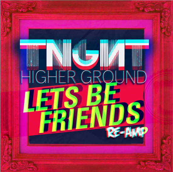 TNGHT - Higher Ground (Lets Be Friends UK Re-Amp) : Massive Electro / Dubstep Remix [Free Download]