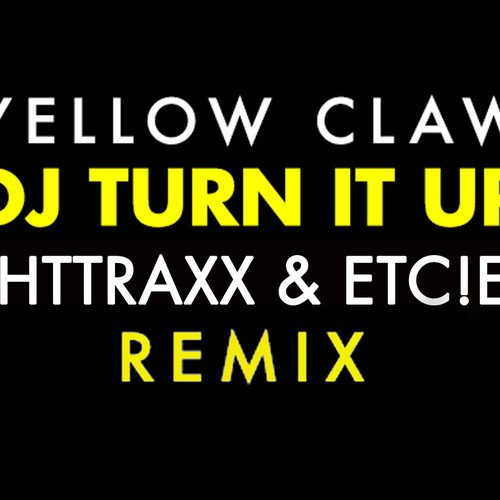 Yellow Claw - DJ Turn It Up (TIGHTTRAXX & ETC!ETC! Remix) : Trap / Electro House [Free Download]