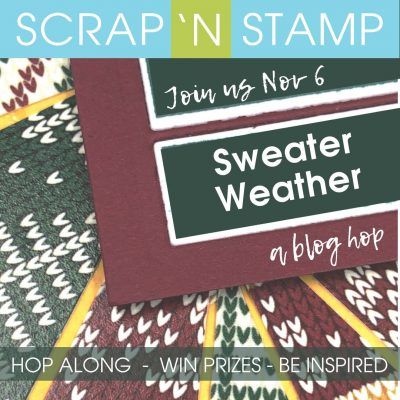 Scrap 'N Stamp Sweater Weather Blog Hop