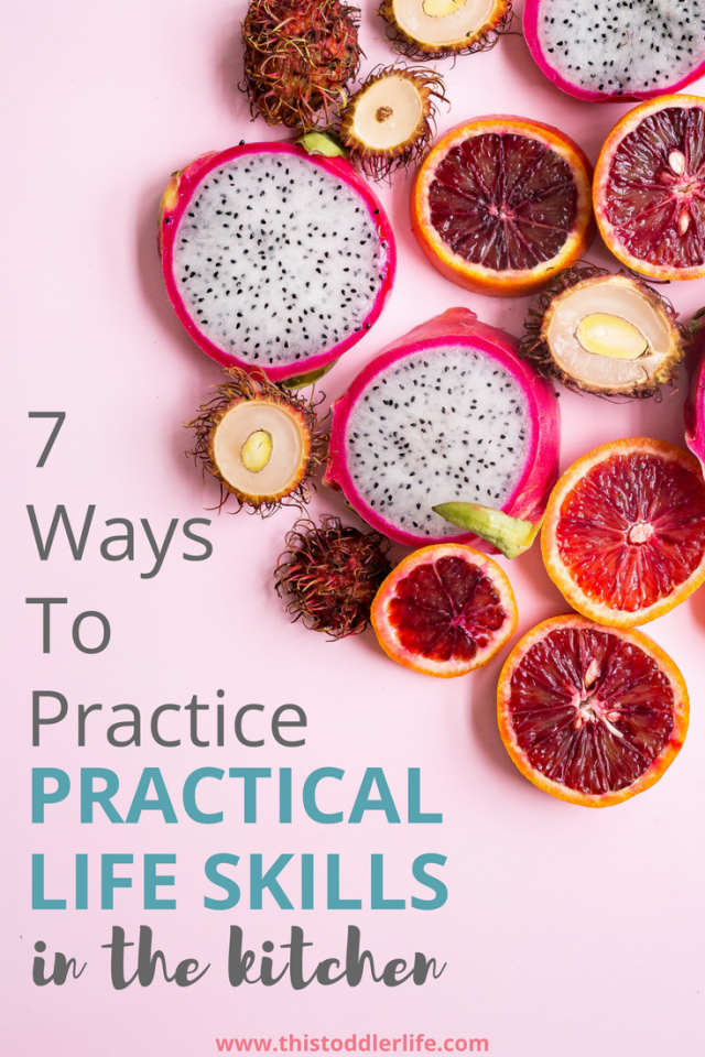 7 Ways To Practice Practical Life Skills In The Kitchen
