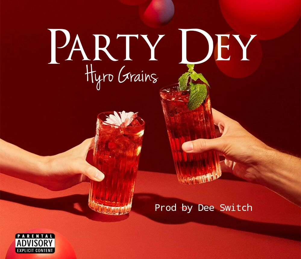 new-music-hyro-grains-recreates-a-poison-titled-party-dey-and-its-a-jam-listen