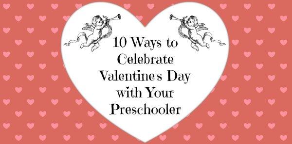 10 Ways to Celebrate Valentine's Day With Your Preschooler ...