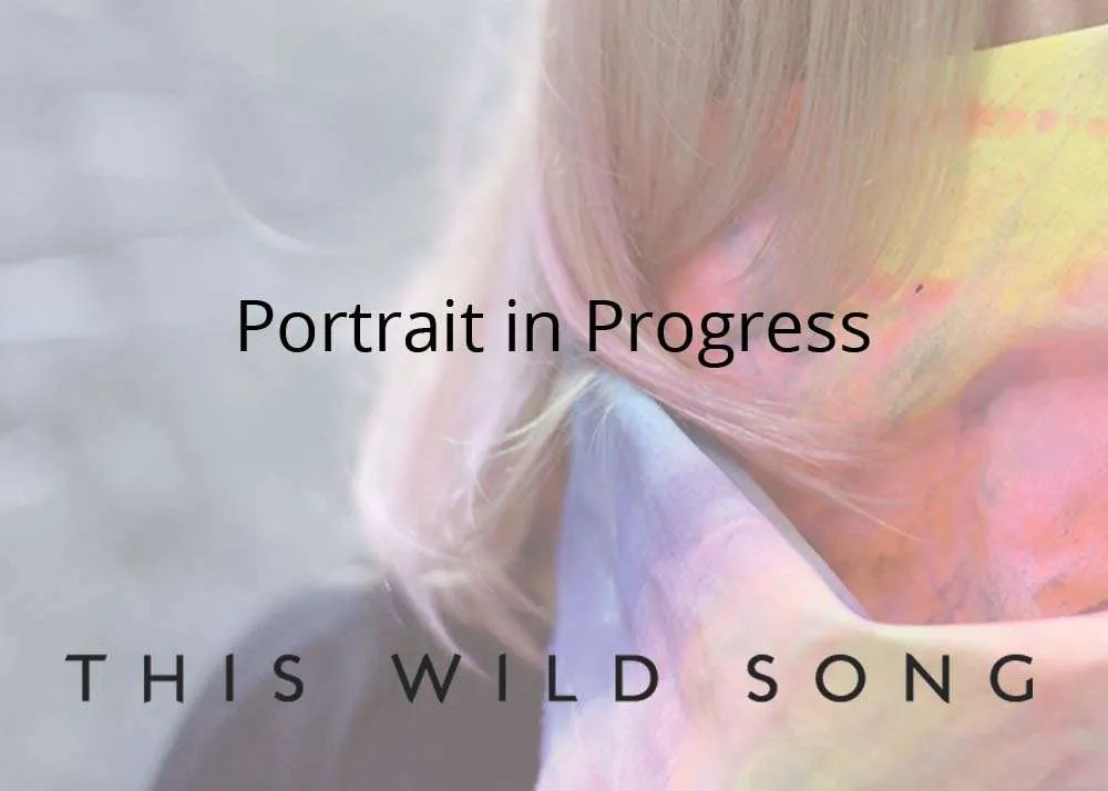 This Wild Song, Portrait In Progress Holder Image.