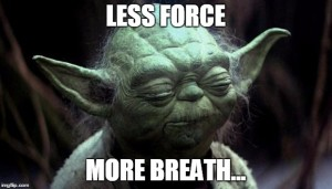 Less force, more breath