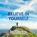 Believe in yourself and just go for it.