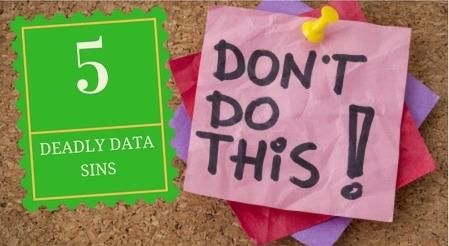 5 Deadly Data Management Sins