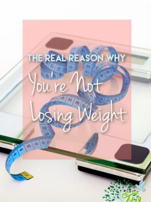 The Real Reason Why You're Not Losing Weight