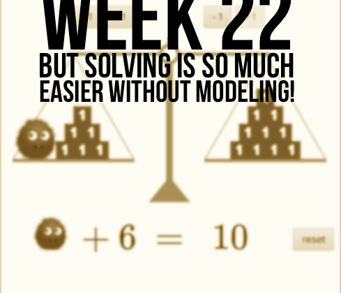 """Week 22 – """"But Solving 1-Step Equations Is So Much Easier Without Modeling It!"""""""