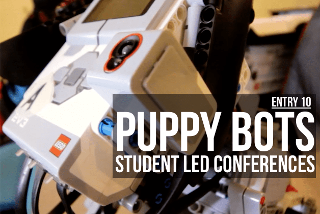 Entry 10 – Puppy Bots & Student Led Conferences