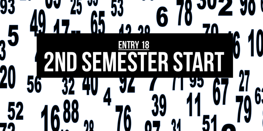Entry 18 – 2nd Semester Start